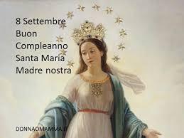 8 Settembre Buon Compleanno Santa Maria Madre nostra - donnaomamma.it
